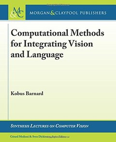 Computational Methods for Integrating Vision and Language (Synthesis Lectures on Computer Vision)-cover