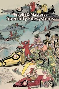 FreeBSD Mastery: Specialty Filesystems (IT Mastery) (Volume 8)-cover