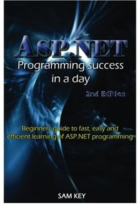 ASP.NET Programming Success in a Day: Beginners guide to fast, easy and efficient learning of ASP.NET programming-cover