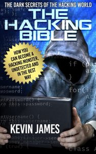 THE HACKING BIBLE: The Dark secrets of the hacking world: How you can become a Hacking Monster, Undetected and in the best way-cover