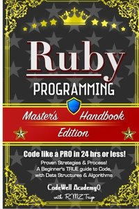 Ruby: Programming, Master's Handbook:  A TRUE Beginner's Guide! Problem Solving, Code, Data Science,  Data Structures & Algorithms (Code like a PRO in ... web design, tech, perl, ajax, swift, pyth-cover
