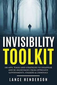 Invisibility Toolkit - 100 Ways to Disappear From Oppressive Governments, Stalke: How to Disappear and Be Invisible Internationally-cover