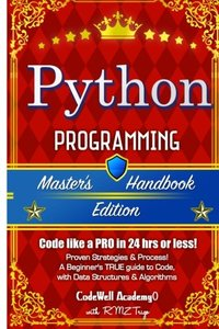 Python: Programming, Master's Handbook; A TRUE Beginner's Guide! Problem Solving, Code, Data Science,  Data Structures & Algorithms (Code like a PRO ... engineering, r programming, iOS development-cover