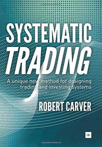 Systematic Trading: A Unique New Method for Designing Trading and Investing Systems-cover