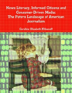 News Literacy, Informed Citizens and Consumer-Driven Media: The Future Landscape of American Journalism-cover