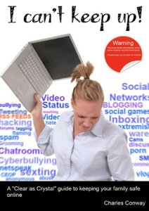 I Can't Keep Up! A 'Clear As Crystal' Guide To Keeping Your Family Safe Online-cover