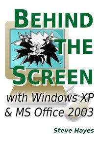 Behind The Screen With Windows Xp And Ms Office 2003-cover