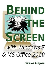 Behind The Screen With Windows 7 And Ms Office 2010