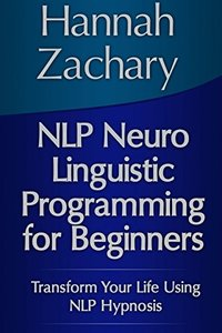 Nlp Neuro Linguistic Programming for Beginners: Transform Your Life Using Nlp Hypnosis-cover