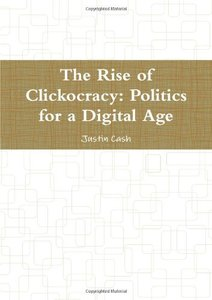 The Rise of Clickocracy: Politics for a Digital Age-cover
