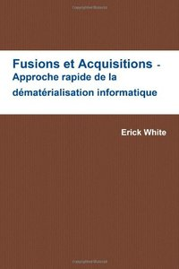 Fusions et Acquisitions - Approche rapide de la dématérialisation informatique (French Edition)-cover