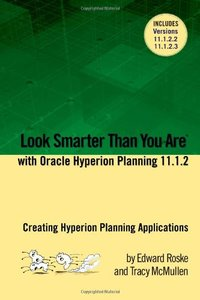 Look Smarter Than You Are with Hyperion Planning 11.1.2: Creating Hyperion Planning Applications-cover