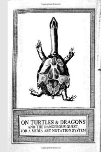 On Turtles and Dragons and the Dangerous Quest for a Media Art Notation System (version 1.2)-cover