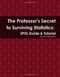 The Professor's Secret to Surviving Statistics: Spss Guide & Tutorial-cover