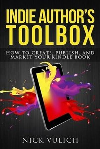 Indie Author's Toolbox: How to create, publish, and market your Kindle book-cover