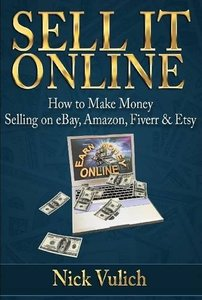 Sell it Online: How to Make Money Selling on eBay, Amazon, Fiverr & Etsy-cover