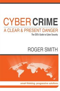 CyberCrime - A Clear and Present Danger The Ceo's Guide to Cyber Security-cover