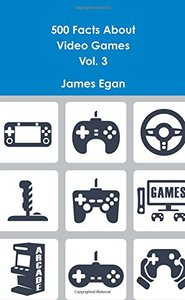 500 Facts About Video Games Vol. 3 (Volume 3)-cover