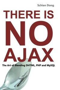 There is No Ajax - The Art of Blending Dhtml, Php and MySql-cover