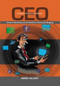 Customer Engagement Officer (Ceo): Content Marketing and the Realities of Executive Blogging