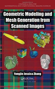 Geometric Modeling and Mesh Generation from Scanned Images (Chapman & Hall/CRC Mathematical and Computational Imaging Sciences Series)-cover