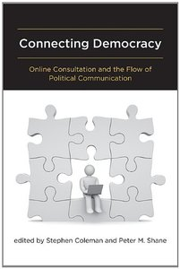 Connecting Democracy: Online Consultation and the Flow of Political Communication (MIT Press)-cover