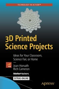 3D Printed Science Projects: Ideas for your classroom, science fair or home-cover