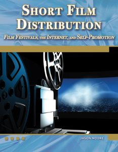Short Film Distribution: Film Festivals, the Internet, and Self-Promotion (Digital Filmmaker Series)-cover