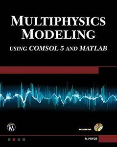 Multiphysics Modeling Using COMSOL5 and MATLAB-cover
