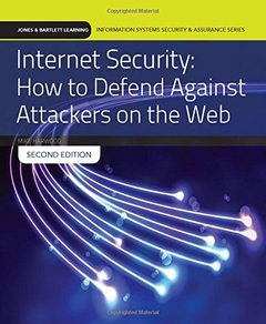 Internet Security: How To Defend Against Attackers On The Web (Jones & Bartlett Learning Information Systems Security & Assurance)