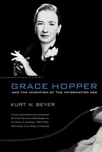 Grace Hopper and the Invention of the Information Age (Lemelson Center Studies in Invention and Innovation series)-cover