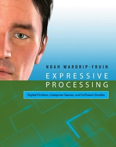 Expressive Processing: Digital Fictions, Computer Games, and Software Studies-cover