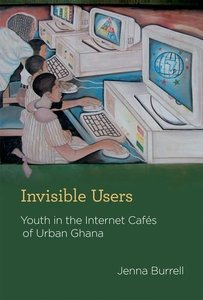 Invisible Users: Youth in the Internet Cafés of Urban Ghana (Acting with Technology)-cover