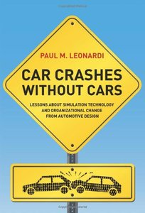 Car Crashes without Cars: Lessons about Simulation Technology and Organizational Change from Automotive Design (Acting with Technology)-cover