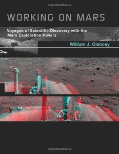 Working on Mars: Voyages of Scientific Discovery with the Mars Exploration Rovers (MIT Press)-cover