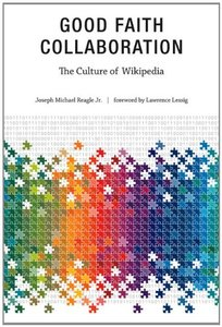 Good Faith Collaboration: The Culture of Wikipedia (History and Foundations of Information Science)-cover