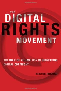 The Digital Rights Movement: The Role of Technology in Subverting Digital Copyright (The Information Society Series)-cover