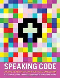 Speaking Code: Coding as Aesthetic and Political Expression (Software Studies)-cover