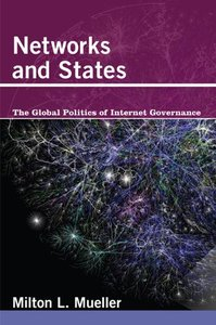 Networks and States: The Global Politics of Internet Governance (Information Revolution and Global Politics)-cover