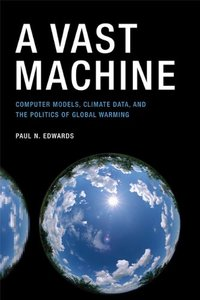A Vast Machine: Computer Models, Climate Data, and the Politics of Global Warming (Infrastructures)-cover