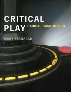 Critical Play: Radical Game Design (MIT Press)-cover
