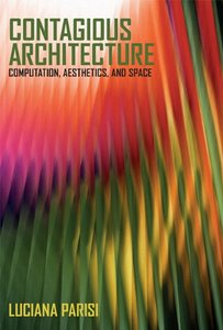 Contagious Architecture: Computation, Aesthetics, and Space (Technologies of Lived Abstraction)-cover