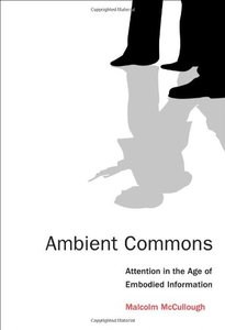 Ambient Commons: Attention in the Age of Embodied Information-cover