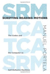 Scripting Reading Motions: The Codex and the Computer as Self-Reflexive Machines (MIT Press)