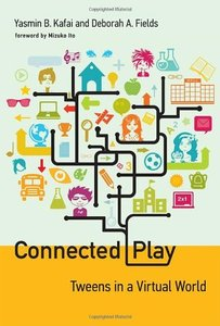 Connected Play: Tweens in a Virtual World (The John D. and Catherine T. MacArthur Foundation Series on Digital Media and Learning)-cover