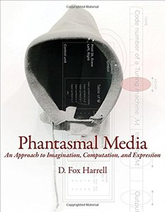 Phantasmal Media: An Approach to Imagination, Computation, and Expression (MIT Press)-cover