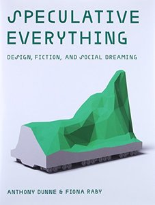 Speculative Everything: Design, Fiction, and Social Dreaming (MIT Press)-cover