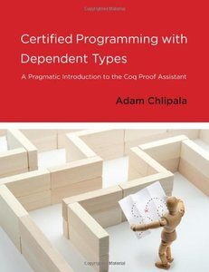 Certified Programming with Dependent Types: A Pragmatic Introduction to the Coq Proof Assistant (MIT Press)-cover
