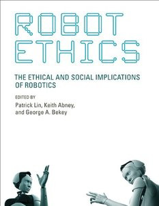 Robot Ethics: The Ethical and Social Implications of Robotics (Intelligent Robotics and Autonomous Agents series)-cover
