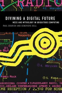 Divining a Digital Future: Mess and Mythology in Ubiquitous Computing (MIT Press)-cover